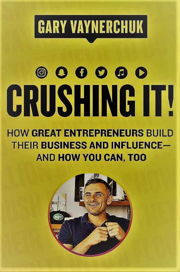 Crushing It How Great Entrepreneurs Build Their Business and Influence-and How You Can, Too by Gary Vaynerchuk