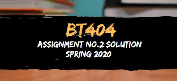 BT404 ASSIGNMENT NO.2 SOLUTION SPRING 2020