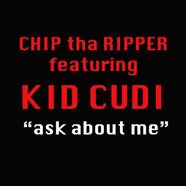 Chip Tha Ripper - Ask About Me (feat. Kid Cudi) - Single Cover