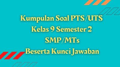 Download Kumpulan Soal PTS/UTS Kelas 9 Semester 2 SMP/MTs Beserta Kunci Jawaban