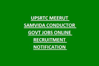 UPSRTC MEERUT SAMVIDA CONDUCTOR GOVT JOBS ONLINE RECRUITMENT NOTIFICATION
