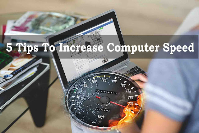 5 Tips To Increase Computer Speed