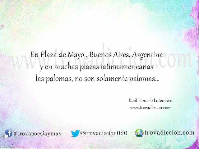 : En Plaza de Mayo , Buenos Aires, Argentina y en muchas plazas latinoamericanas las palomas, no son solamente palomas…