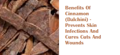 Benefits Of Cinnamon (Dalchini) -  Prevents Skin Infections And Cures Cuts And Wounds
