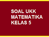 Soal UAS/ UKK Baru Matematika Kelas 5 Semester Genap/ 2
