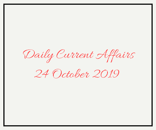 Daily Current Affairs 24 October 2019
