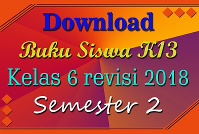 Download Buku Siswa K13 Kelas 6 revisi 2018 Semester 2