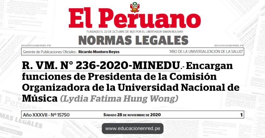 R. VM. N° 236-2020-MINEDU.- Encargan funciones de Presidenta de la Comisión Organizadora de la Universidad Nacional de Música (Lydia Fatima Hung Wong)