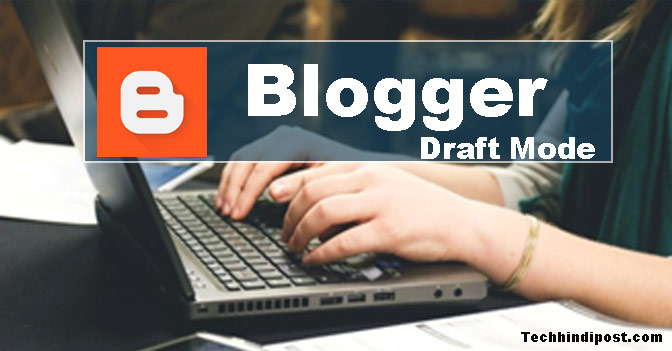 Blogger Draft Kya Hai Blogger Draft Mode Kaise Enable Kare