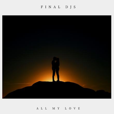 FINAL DJS - All My Love | Song of the Day