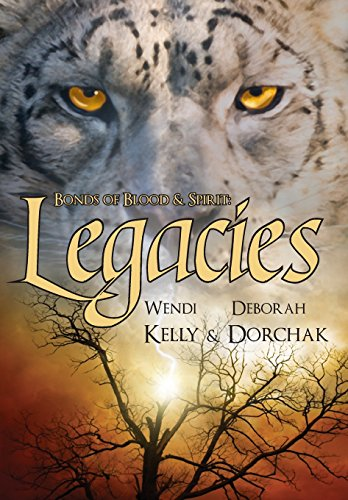 Bonds of Blood & Spirit  Legacies by Wendi Kelly and Deborah Dorchak