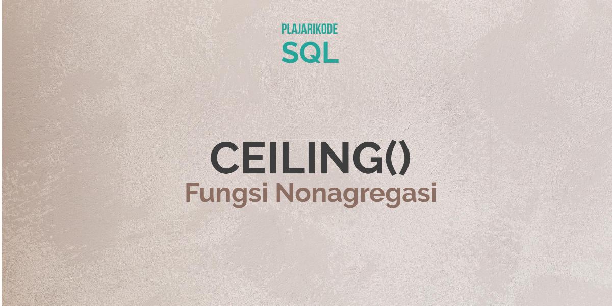 PlajariKode - Membulatkan angka dengan fungsi CEILING() pada SQL