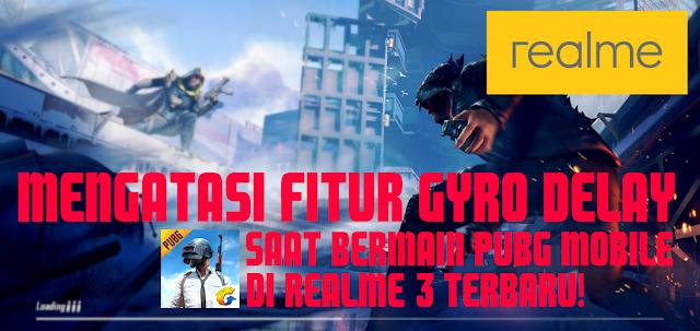 Cara Mengatasi Gyro Delay Saat Bermain PUBG MOBILE di Realme 3