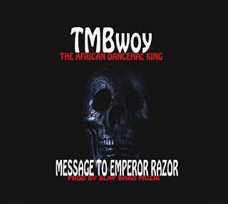 TMBwoy - Message To Emperor Razor (Prod. By Slay Bhad Muzik)