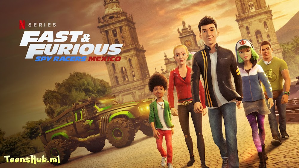 Fast & Furious Spy Racers Season 4: Mexico Hindi Dubbed Download 1080p NF WEB-DL