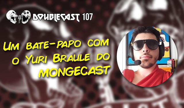 Doublecast 107 - Meditamos com Yuri Braule do Mongecast