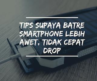 Tips Supaya Baterai Smartphone Lebih Awet, Tidak Cepat Drop