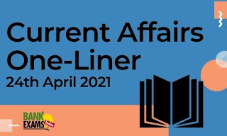 Current Affairs One-Liner: 24th April 2021