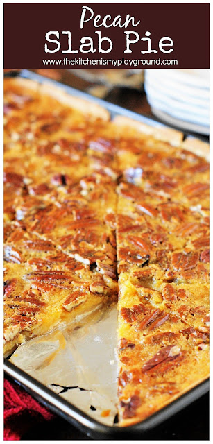 Pecan Slab Pie ~ Easily feed that Thanksgiving or Christmas dinner crowd. All the deliciousness of traditionally-made pecan pie with more servings per pan!  www.thekitchenismyplayground.com