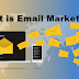 What is Email Marketing and Email Marketing Advantages