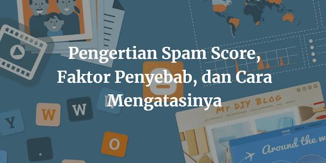 Spam Score : Pengertian, Faktor Penyebab, dan Cara Mengatasinya