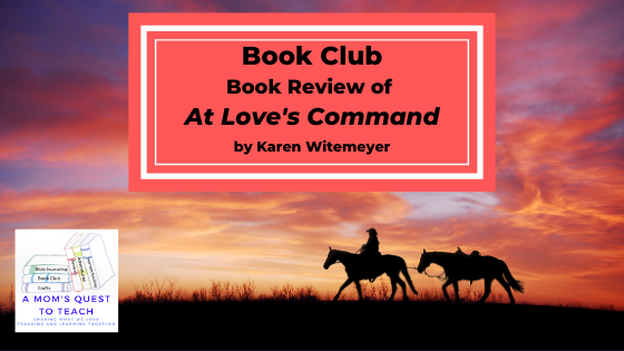 Text: Book Club: Book Review of At Love's Command by Karen Witemeyer; logo of A Mom's Quest to Teach; horse picture background