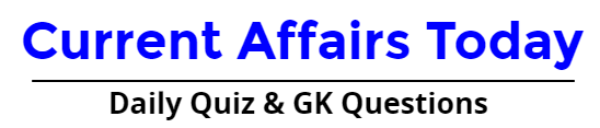 GK Current Affairs Today - Free questions Materials for UPSC SSC IBPS and Competitive exams