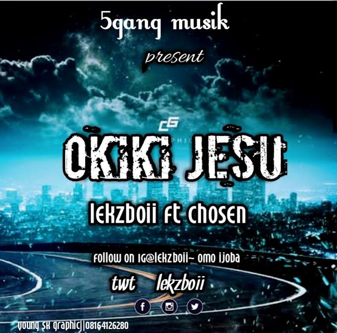 [Music] lekzboii Ft. Chosen – Okiki Jesu ( prod. by Youngking)