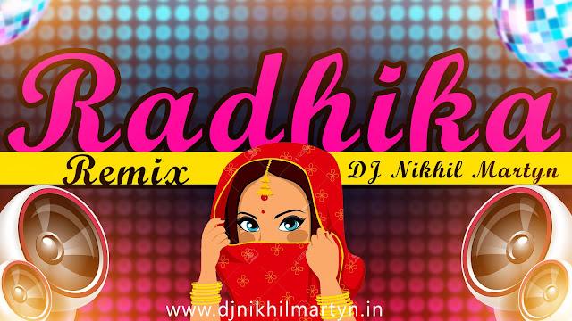 Radhika | DJ Song | Dance Mix | Dj Nikhil Martyn
