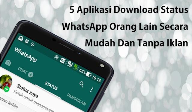 5 Aplikasi Download Status WhatsApp Orang Lain Secara Mudah Dan Tanpa Iklan