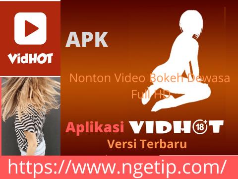 Nonton Video Bokeh Dewasa Full Hd Dengan Aplikasi Vidhot Apk Versi Terbaru Ngetip Teknologi Informasi Populer
