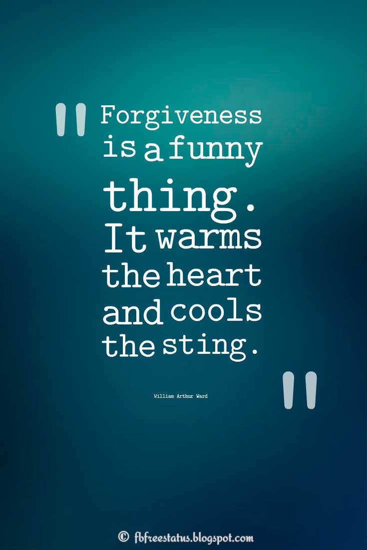 "Forgiveness Quote; ""Forgiveness is a funny thing. It warms the heart and cools the sting."" ― William Arthur Ward"