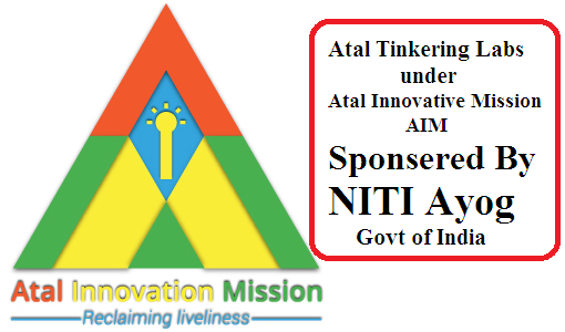 "Apply Online for Atal Tinkering Labs under the scheme of Atal Innovative Mission AIM The Government of India has setup the Atal Innovation Mission (AIM) at NITI Aayog. Realising the need to create scientific temper and cultivate the spirit of curiosity and innovation among young minds, AIM proposes to support establishment of a network of Atal Tinkering Laboratories (ATL). ATL is a work space where young minds can give shape to their ideas through hands on do-it-yourself mode and learn innovation skills. The vision is to ""Cultivate 1 Million children in India as Neoteric1 Innovators"". /2016/06/apply-online-for-atal-tinkering-labs-labs-atal-innovative-mission-aim.html"