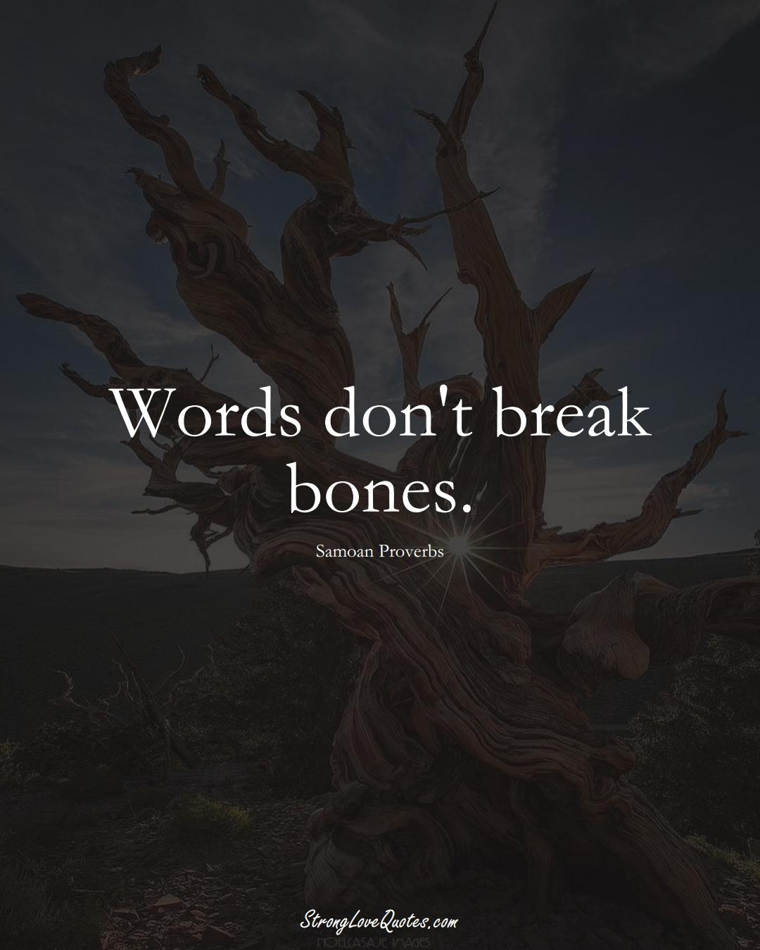 Words don't break bones. (Samoan Sayings);  #AustralianSayings