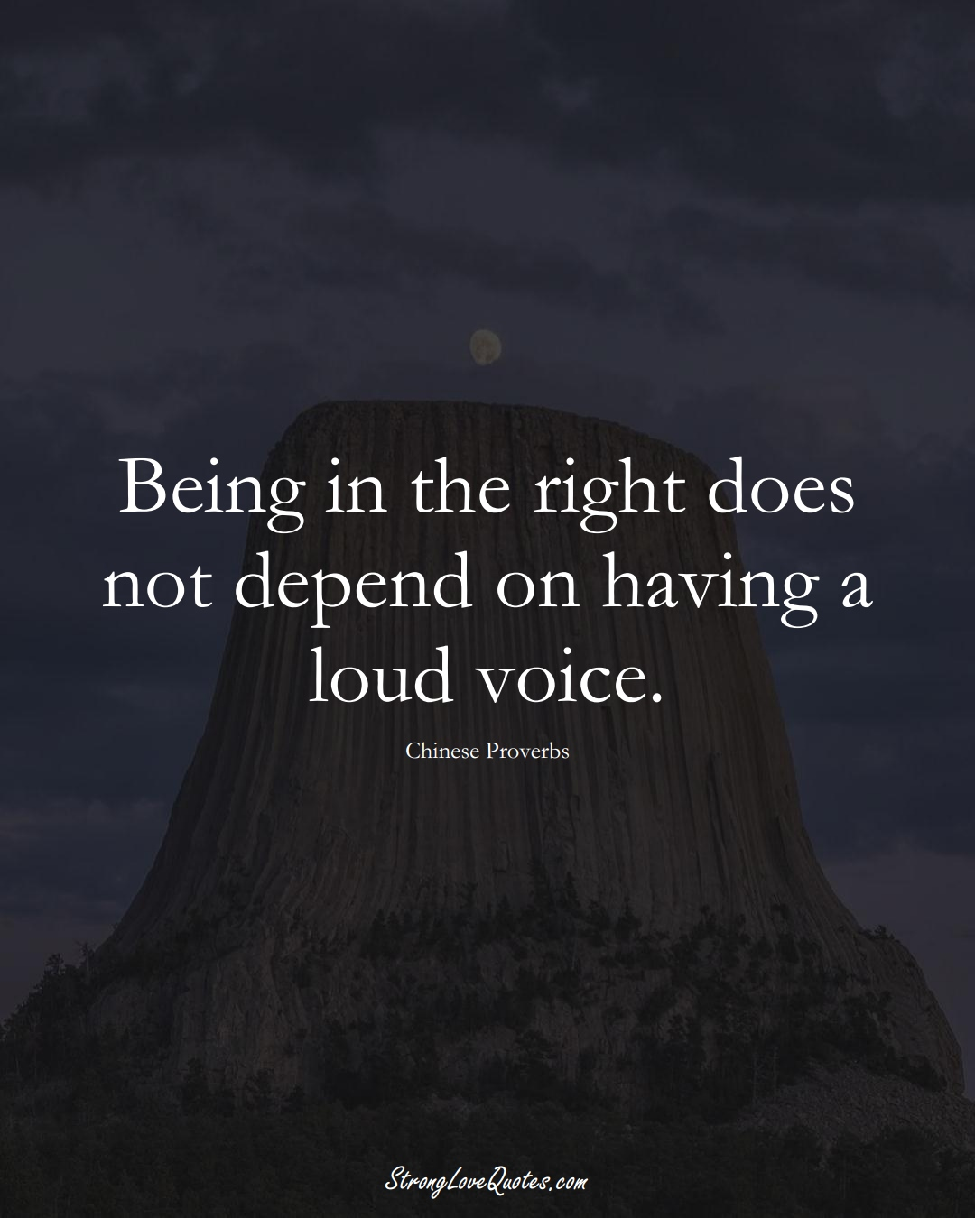 Being in the right does not depend on having a loud voice. (Chinese Sayings);  #AsianSayings
