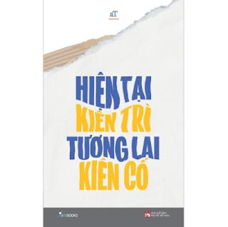 Hiện Tại Kiên Trì Tương Lai Kiên Cố ebook PDF EPUB AWZ3 PRC MOBI