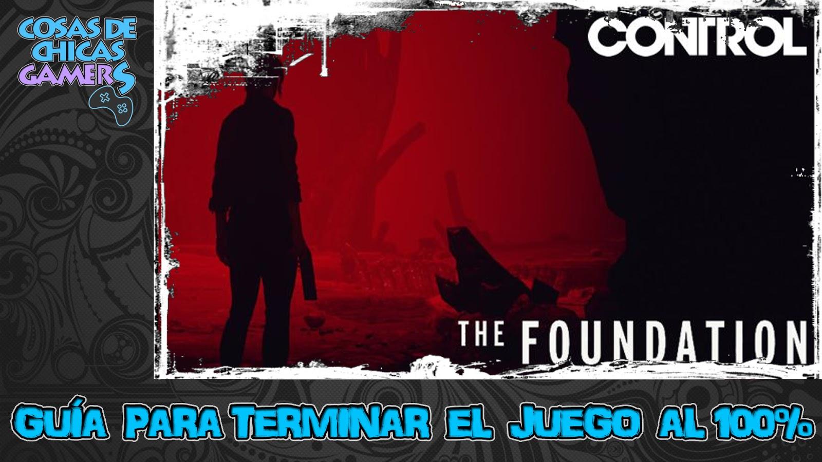 DLC CONTROL: LA FUNDACIÓN - GUÍA PARA COMPLETAR EL JUEGO AL 100%