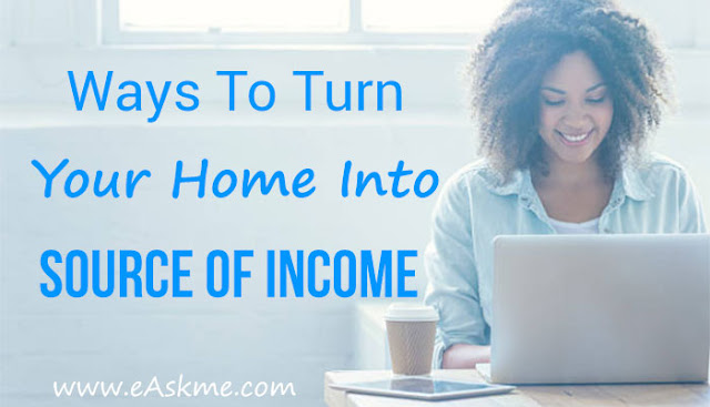 Ways to Turn Your Home Into an Extra Source of Income: eAskme