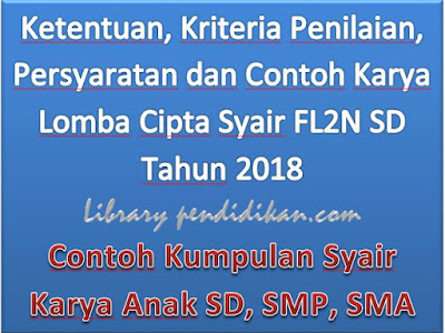 Ketentuan, Kriteria Penilaian, Persyaratan dan Contoh Karya Lomba Cipta Syair FL2N SD Tahun 2018