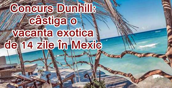 concurs www.dunhill vogue.ro 2020 vacanta in mexic