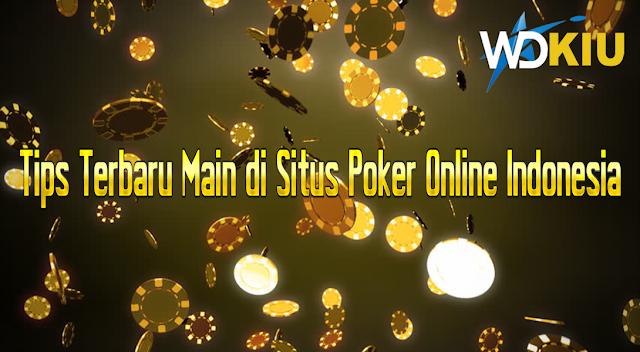 Tips Terbaru Main di Situs Poker Online Indonesia