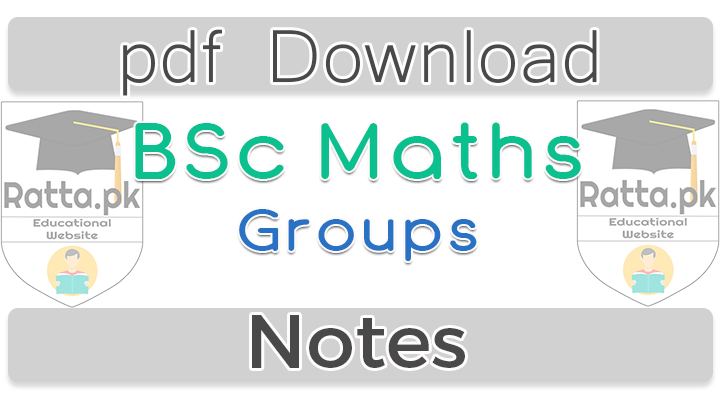 BSc Maths Groups Notes pdf - Mathematical Method