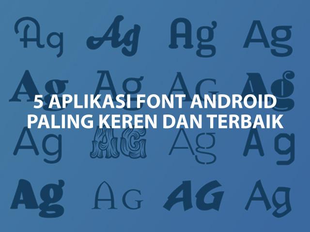 5 Aplikasi Font Android Terbaik dan Gratis Tanpa Perlu Root