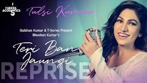 TERI BAN JAUNGI LYRICS – Tulsi Kumar | Reprise Version