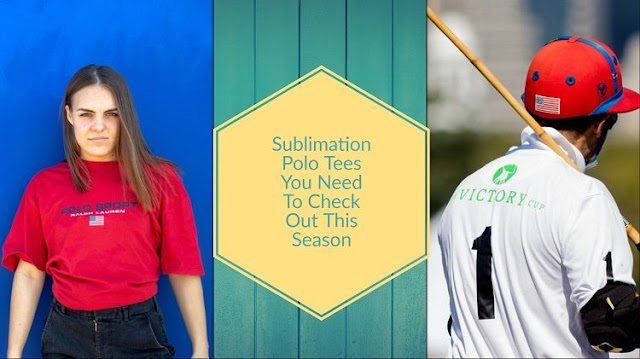Sublimation Polo Tees You Need To Check Out This Season
