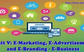 Unit V: E-Marketing, E-Advertisement and E-Branding - E-Business