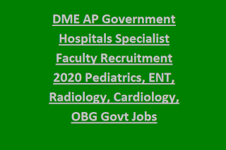 DME AP Government Hospitals Specialist Faculty Recruitment 2020 Pediatrics, ENT, Radiology, Cardiology, OBG Govt Jobs