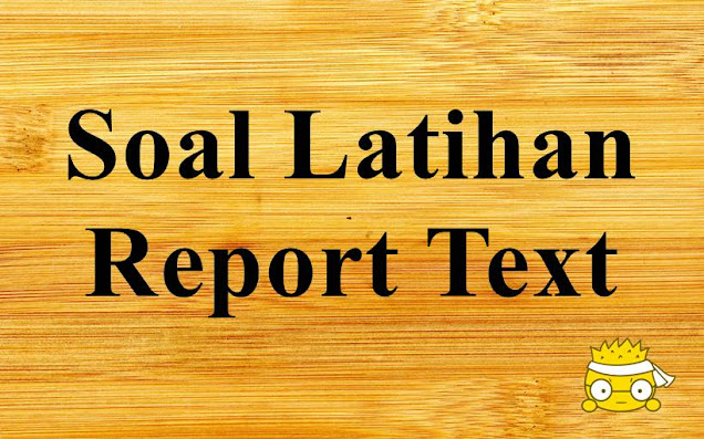 Soal Report Text Pilihan Ganda SMP