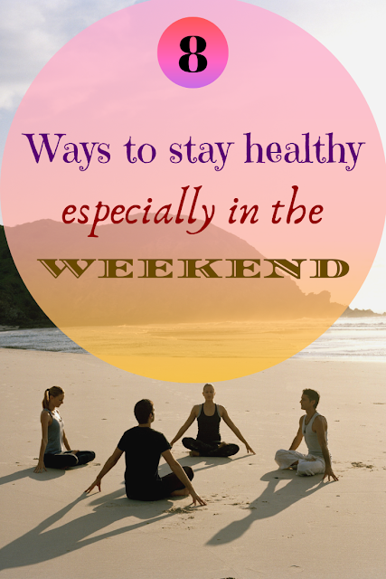 8 ways to stay healthy especially in the weekend