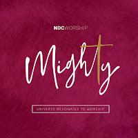 Lirik Lagu NDC Worship mighty album